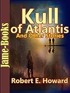Kull of Atlantis, And Other Stories:17 Short…