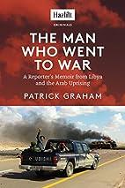 The Man Who Went to War: A Reporter's Memoir…