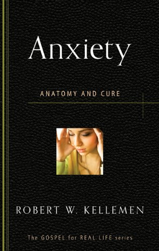 anxiety-anatomy-and-cure-the-gospel-for-real-life