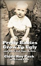 Pretty Babies Grow Up Ugly and Other…