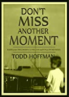 Don't Miss Another Moment by Todd…