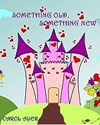 Something Old, Something New by Carol Ayer