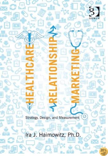 Healthcare Relationship Marketing: Strategy, Design and Measurement