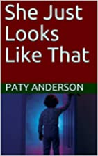 She Just Looks Like That by Paty Anderson