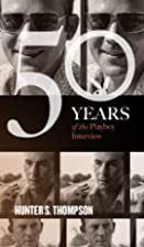 Hunter S. Thompson: The Playboy Interview…