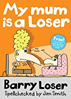 My Mum is a Loser (Barry Loser) by Barry…