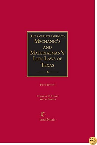 The Complete Guide to Mechanic's and Materialman's Lien Laws of Texas