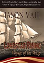 Lone Star Rising: The Voyage of the Wasp by…