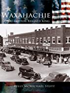Waxahachie:: Where Cotton Reigned King by…
