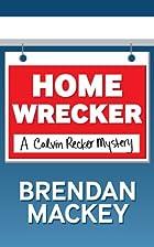 Home Wrecker (A Calvin Recker Mystery Short…