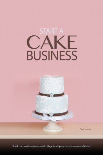 start-a-cake-businesshow-to-succeed-in-a-home-based-cottage-food-operation-or-a-commercial-kitchen