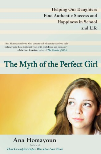 the-myth-of-the-perfect-girl-helping-our-daughters-find-authentic-success-and-happiness-in-school-and-life