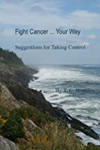 Fight Cancer ... Your Way: Suggestions for…