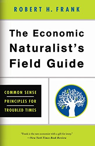 the-economic-naturalists-field-guide-common-sense-principles-for-troubled-times