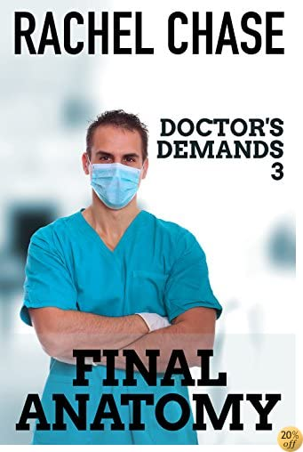 Final Anatomy (Alpha Doctor Medical BDSM Older/Younger Age Play): A Doctor's Demands Story (Doctor's Demands Trilogy Book 3)