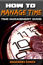 How To Manage Your Time : Time Management…