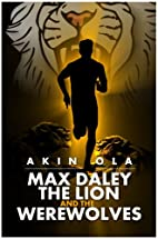 MAX DALEY, THE LION AND THE WEREWOLVES…