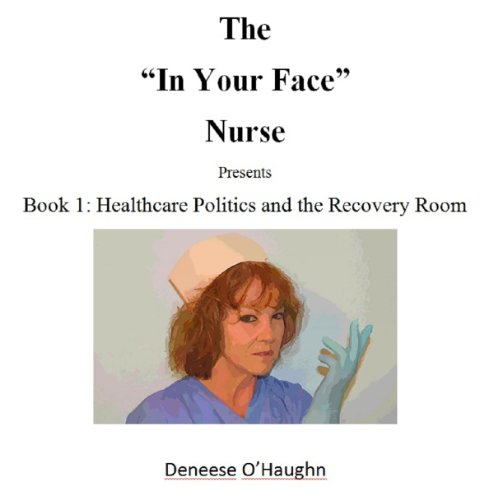the-in-your-face-nurse-healthcare-politics-and-the-recovery-room