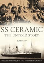 SS Ceramic: The Untold Story by Clare Hardy