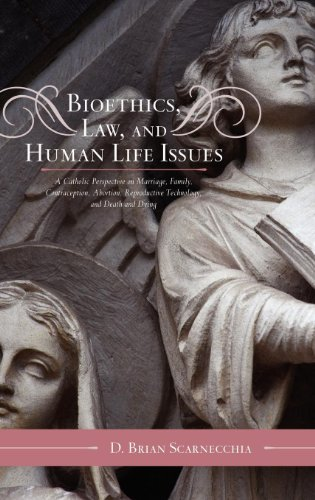 bioethics-law-and-human-life-issues-a-catholic-perspective-on-marriage-family-contraception-abortion-reproductive-technology-and-death-and-dying-catholic-social-thought