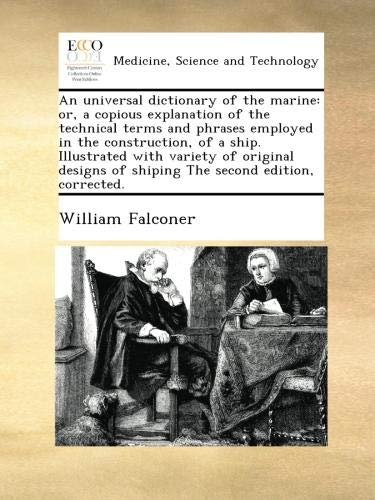 an-universal-dictionary-of-the-marine-or-a-copious-explanation-of-the-technical-terms-and-phrases-employed-in-the-construction-of-a-ship-of-shiping-the-second-edition-corrected