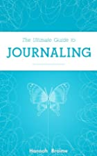The Ultimate Guide to Journaling by Hannah…