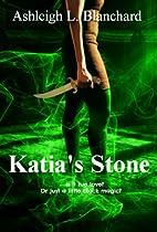 Katia's Stone by Ashleigh Blanchard