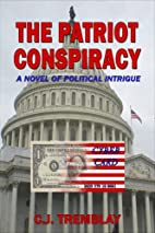 The Patriot Conspiracy by C. J. Tremblay