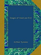 Images of Good and Evil by Arthur Symons