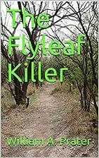 The Flyleaf Killer by William A Prater