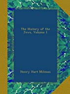 History of the Jews, vol. I by Henry Hart…