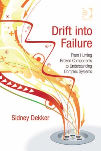 drift-into-failure-from-hunting-broken-components-to-understanding-complex-systems