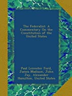 The Federalist: A Commentary On the…