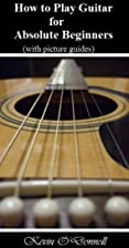 How to Play Guitar for Absolute Beginners…