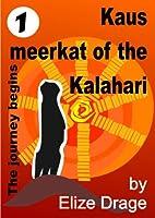 Kaus, meerkat of the Kalahari (The journey…