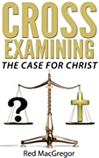 Cross-Examining The Case for Christ by Red…