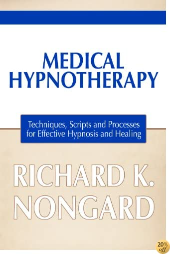 Medical Hypnotherapy: Techniques, Scripts and Processes for Effective Hypnosis and Healing