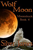 Wolf Moon (Moonstruck, #4) by Silver James