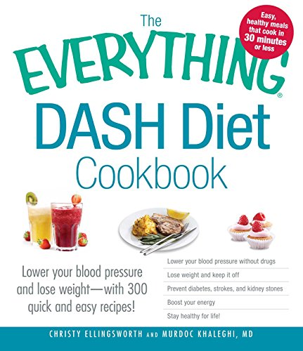 the-everything-dash-diet-cookbook-lower-your-blood-pressure-and-lose-weight-with-300-quick-and-easy-recipes-lower-your-blood-pressure-without-drugs-and-stay-healthy-for-life-everything