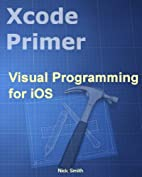 Xcode Primer - Visual Programming for iOS by…