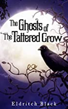 The Ghosts of The Tattered Crow by Eldritch…