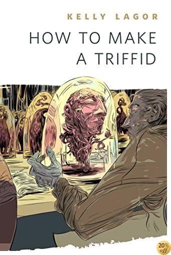 How to Make a Triffid: A Tor.Com Original