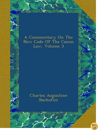 A Commentary On The New Code Of The Canon Law, Volume 3