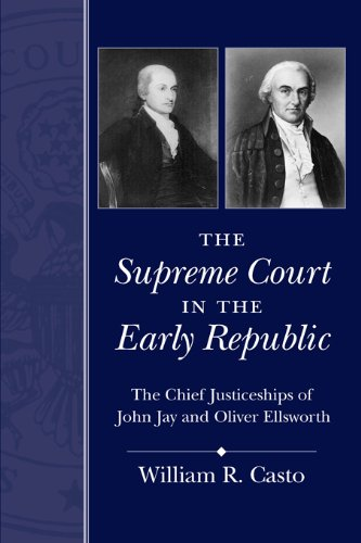 the-supreme-court-in-the-early-republic-the-chief-justiceships-of-john-jay-and-oliver-ellsworth-chief-justiceships-of-the-united-states-supreme-court
