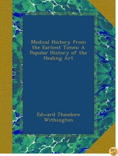 Medical History from the Earliest Times: A Popular History of the Healing Art