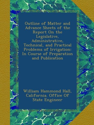 outline-of-matter-and-advance-sheets-of-the-report-on-the-legislative-administrative-technical-and-practical-problems-of-irrigation-in-course-of-preparation-and-publication