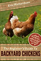 The Beginner's Guide To Backyard Chickens by…