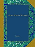 Lucian: Selected Writings by Lucian