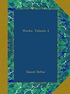 Works, Volume 3 by Daniel Defoe