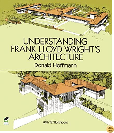 Understanding Frank Lloyd Wright's Architecture (Dover Architecture)